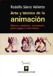 Arte y tecnica de la animacion. clasica, corporea, computada, para juegos o interactiva par  Rodolfo Saenz Valiente
