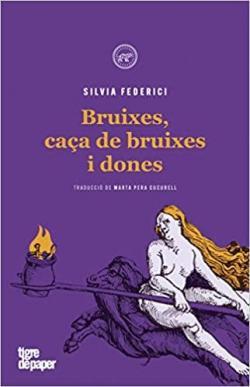 Bruixes, caça de bruixes i dones par Silvia Federici