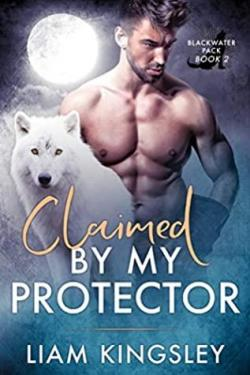 Claimed By My Protector (Blackwater Pack #1) par Liam Kingsley