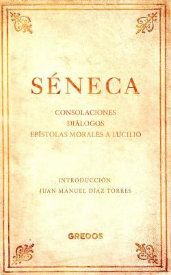 Consolaciones. Diálogos. Epístolas morales a Lucilio par  Séneca