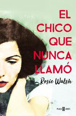El Chico Que Nunca Llamo Rosie Walsh Babelio