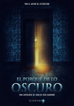 El porqué de lo oscuro par Juan de Dios Garduño Cuenca