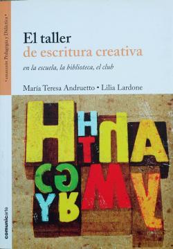 El taller de escritura creativa en la escuela, la biblioteca, el club par  María Teresa Andruetto