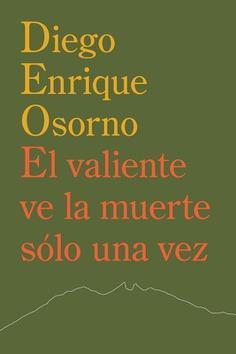 El valiente ve la muerte sólo una vez par Diego Enrique Osorno