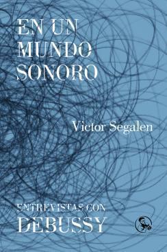 En un mundo sonoro / Entrevistas con Debussy par Victor Segalen