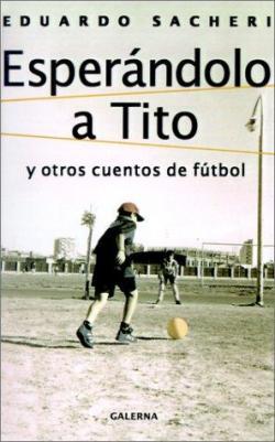 Esperándolo a Tito y otros cuentos de fútbol par Eduardo Sacheri