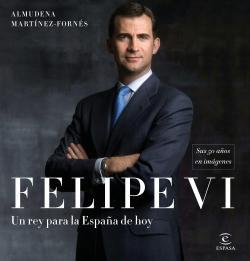 Felipe VI: un rey para la España de hoy par Almudena Martínez-Fornés