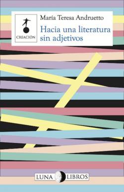 Hacia una literatura sin adjetivos par  María Teresa Andruetto