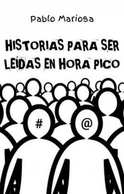 Historias para ser leídas en hora pico par Pablo Mariosa