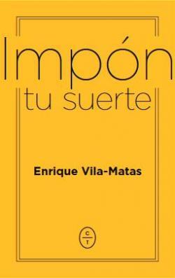 Impón tu suerte par Enrique Vila Matas