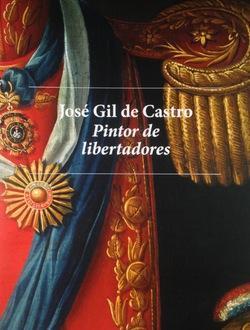 José Gil de Castro, Pintor de libertadores par Natalia Majluf