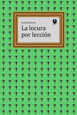 La locura por lección par José Zahonero