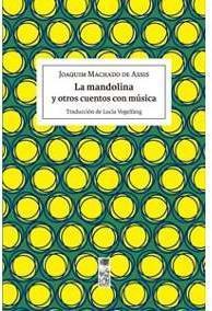 La mandolina y otros cuentos con música par  Joaquim Machado de Assis