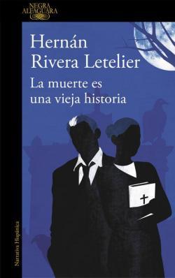 La muerte es una vieja historia par Hernán Rivera Letelier