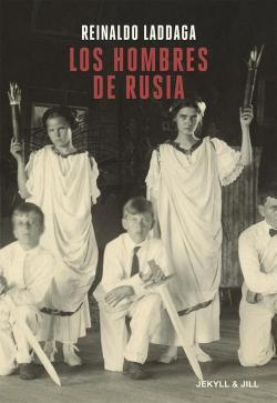 Los hombres de Rusia par Reinaldo Laddaga