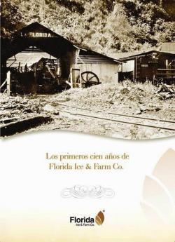Los primeros cien años de Florida Ice & Farm Co. par Carlos Porras