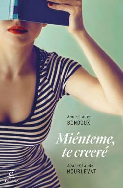 Miénteme, te creeré par Anne-Laure Bondoux