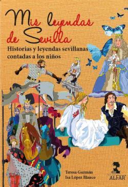 Mis leyendas de Sevilla: Historias y leyendas sevillanas contadas a los niños par  Isabel María López Blanco