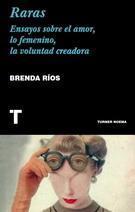 Raras. Ensayos sobre el amor, lo femenino, la voluntad creadora par Brenda Ríos