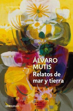 Relatos de mar y tierra par Álvaro Mutis