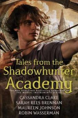 Tales from the Shadowhunter Academy par  Cassandra Clare | Sarah Rees Brennan | Maureen Johnson