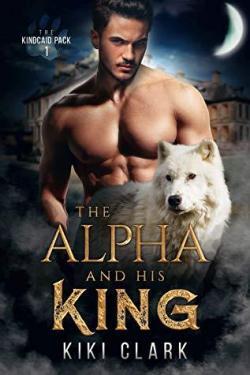 The Alpha and his King (Kinckaid Pack #1) par Kiki Clark