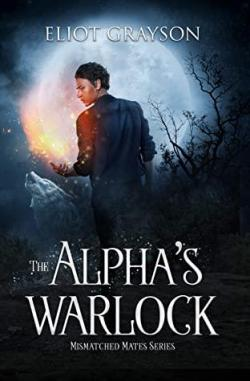The Alpha's Warlock (Mismatched Mates #1) par Eliot Grayson