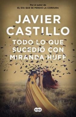 Todo lo que sucedió con Miranda Huff par Javier Castillo