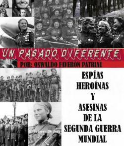 Un Pasado Diferente XXXI : Espías, heroínas,  asesinas y amantes de la segunda guerra mundial par Oswaldo Faverón