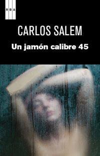 Un jamón calibre 45 par Carlos Salem Sola